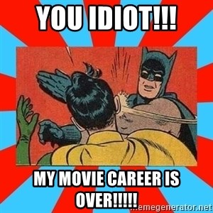 Batman Bitchslap - You idIot!!! My Movie carEer is over!!!!!