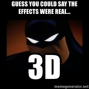 Disapproving Batman - Guess you could say the effects were real... 3d