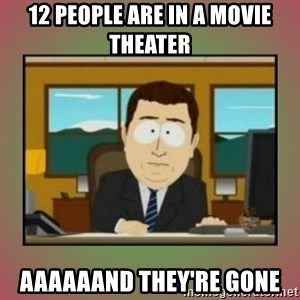 aaaand its gone - 12 people are in a movie theater aaaaaand they're gone