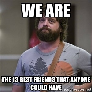 Alan Hangover - We are  the 13 best friends that anyone could have