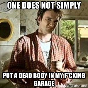 Jimmy (Pulp Fiction) - ONE DOES NOT SIMPLY  PUT A DEAD BODY IN MY F*CKING GARAGE