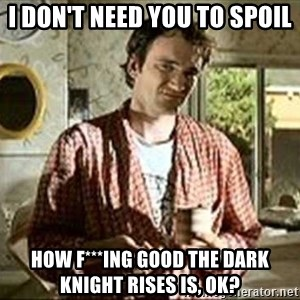 Jimmy (Pulp Fiction) - I DON'T NEED YOU TO SPOIL HOW F***ING GOOD THE DARK KNIGHT RISES IS, OK?