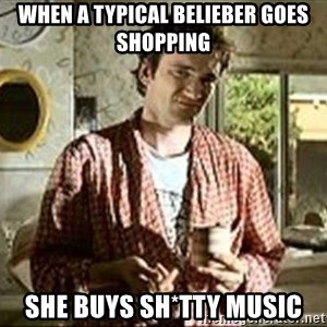 Jimmy (Pulp Fiction) - WHEN A TYPICAL BELIEBER GOES SHOPPING SHE BUYS SH*TTY MUSIC