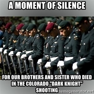 "Moment Of Silence - A Moment of silence for our brothers and sister who died in the colorado ""dark knight"" shooting"