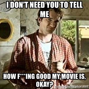 Jimmy (Pulp Fiction) - I DON'T NEED YOU TO TELL ME HOW F***ING GOOD MY MOVIE IS, OKAY?