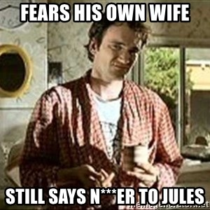 Jimmy (Pulp Fiction) - FEARS HIS OWN WIFE STILL SAYS N***ER TO JULES