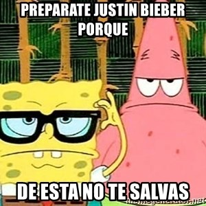 Serious Spongebob - preparate justin bieber porque de esta no te salvas