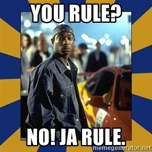 JaRule - You rule? NO! Ja rule.