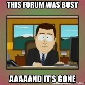 aaaand its gone - This forum was busy  aaaaand it's gone