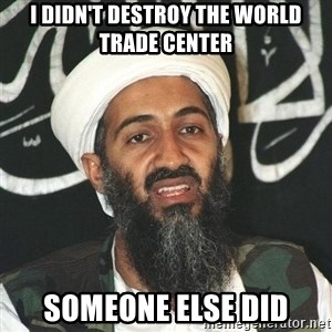 Osama Bin Laden Troll Mad Bro - I didn't destroy the World Trade Center someone else did