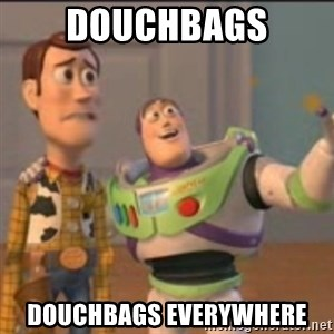 Buzz - Douchbags Douchbags everywhere