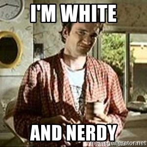 Jimmy (Pulp Fiction) - I'M WHITE AND NERDY