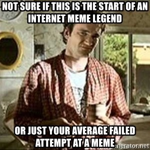 Jimmy (Pulp Fiction) - NOT SURE IF THIS IS THE START OF AN INTERNET MEME LEGEND OR JUST YOUR AVERAGE FAILED ATTEMPT AT A MEME
