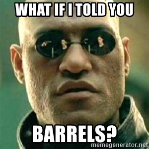 what if i told you matri - WhaT if i told you  Barrels?