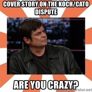 Gillespie Says No - Cover story on the koch/cato dispute are you crazy?