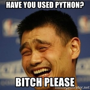 Apathetic Yao Ming - have you used python? bitch please