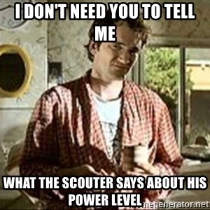 Jimmy (Pulp Fiction) - I DON'T NEED YOU TO TELL ME WHAT THE SCOUTER SAYS ABOUT HIS POWER LEVEL
