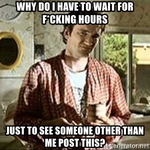 Jimmy (Pulp Fiction) - Why Do i have to wait for f*CKING HOURS JUST TO SEE SOMEONE OTHER THAN ME POST THIS?