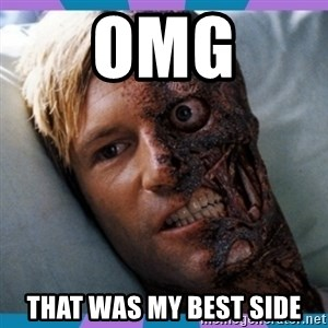 Two-face - OMG That was my best side