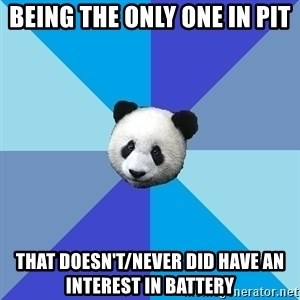 Pit Panda - being the only one in pit that doesn't/never did have an interest in battery