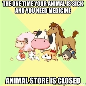 Harvest Moon - The one time your animal is sick and you need medicine animal store is closed