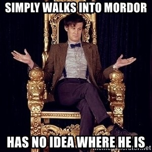 Hipster Doctor Who - simply walks into mordor has no idea where he is