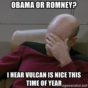 Picardfacepalm - obama or romney? i hear vulcan is nice this time of year