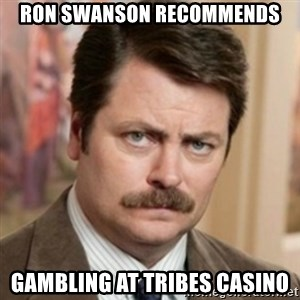 history ron swanson - RON SWANSON Recommends Gambling at Tribes Casino