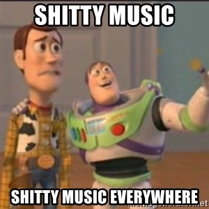 Buzz - shitty music shitty music everywhere