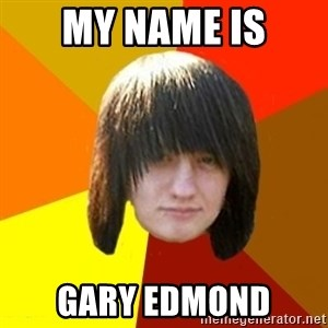 emo_bortnik - My name is Gary Edmond
