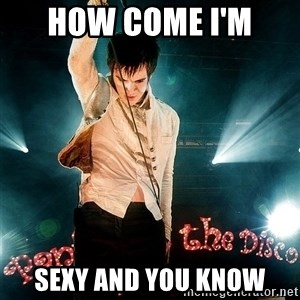 Successful Brendon - how come i'm  sexy and you know