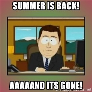 aaaand its gone - Summer is Back! aaaaand its gone!