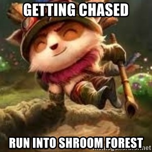 Jerk teemo - Getting Chased Run into shroom forest