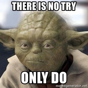 Master Yoda - There is no try only do