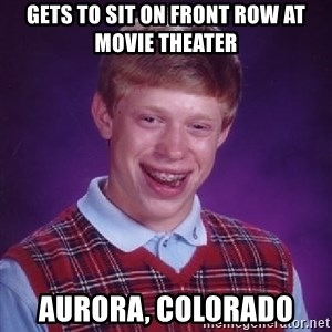 Bad Luck Brian - gets to sit on front row at movie theater Aurora, Colorado