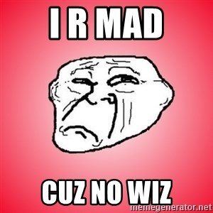 Sad Troll - I R Mad CUZ NO WIZ