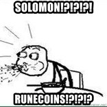 Cereal Guy Spit - solomon!?!?!?! RUnecoins!?!?!?