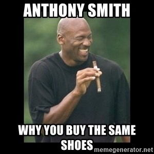michael jordan laughing - AnthonY Smith why you buy the same shoes