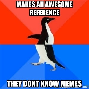 Socially Awesome Awkward Penguin - makes an awesome reference they dont know memes