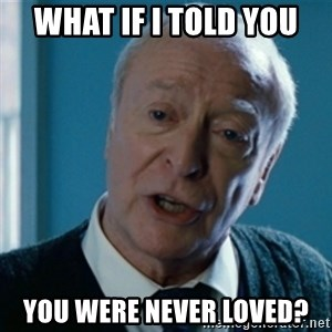 Announcement Alfred - What if i told you you were never loved?
