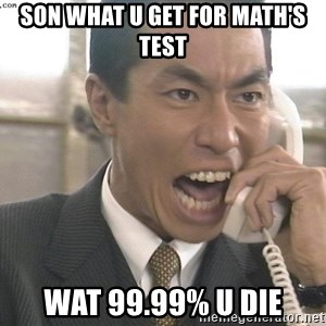 Chinese Factory Foreman - Son wHat u get for Math's test WAT 99.99% U DIE