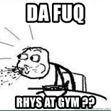 Cereal Guy Spit - Da fuq Rhys at gym ??