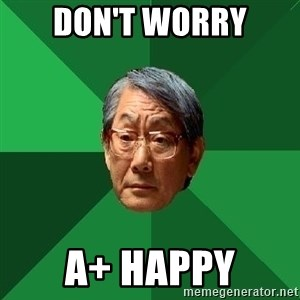 High Expectations Asian Father - don't worry a+ happy