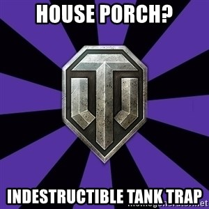 World of Tanks - house porch? indestructible tank trap