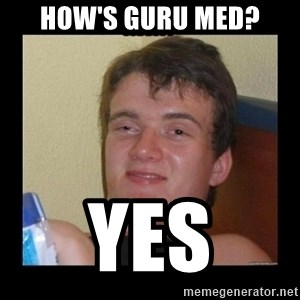 Weed Guy Walter - How's guru med? yes