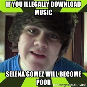 Jared Milton - if you illegally download music selena gomez will become poor
