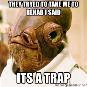 Its A Trap - THEY TRYED TO TAKE ME TO REHAB I SAID ITS A TRAP