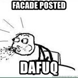 Cereal Guy Spit - Facade posted Dafuq