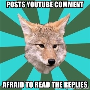 AvPD Coyote - posts youtube comment afraid to read the replies