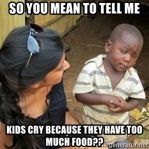 African boy checka - So you mean to tell me Kids cry because they have too much food??